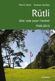 Pierre Streit et Suzette Sandoz - Rütli - Une voie pour l'avenir 1940-2015.