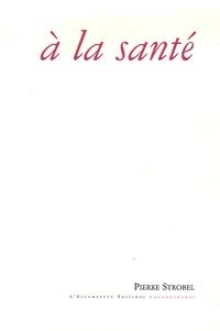 Pierre Strobel - A la Santé.