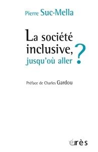 Pierre Suc-Mella - La société inclusive, jusqu'où aller ?.