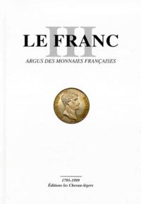 Pierre Sudre et  Collectif - Le Franc - Tome 3, Argus des monnaies françaises 1795-1999.