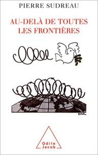 Pierre Sudreau - Au-delà de toutes les frontières.