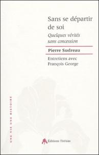 Pierre Sudreau - Sans se départir de soi - Entretiens avec François George.