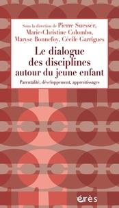 Pierre Suesser et Marie-Christine Colombo - Le dialogue des disciplines autour du jeune enfant - Parentalité, développement, apprentissages.