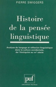 Pierre Swiggers et Guy Serbat - Histoire de la pensée linguistique - Analyse du langage et réflexion linguistique dans la culture occidentale, de l'Antiquité au XIXe siècle.