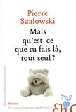 Pierre Szalowski - Mais qu'est-ce que tu fais là tout seul ?.