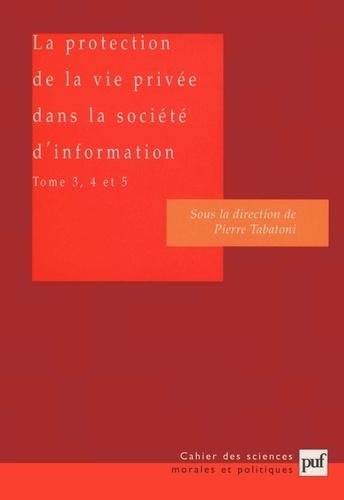 Pierre Tabatoni - La protection de la vie privée dans la société d'information - Tome 3, 4 et 5, L'impact des systèmes électroniques d'information.