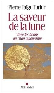 Meilleur ebook téléchargement gratuit La saveur de la lune  - Vivre les koans du ch'an aujourd'hui par Pierre Taïgu Turlur