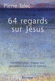 Pierre Talec - 64 Regards sur Jésus - Homélies pour chaque jour pendant l'Avent et le Carême.