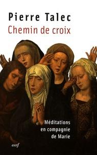 Pierre Talec - Chemin de croix - Méditations en compagnie de Marie.
