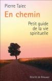 Pierre Talec - En chemin - Petit guide de la vie spirituelle.
