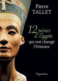Pierre Tallet - 12 reines d'Egypte qui ont changé l'Histoire.