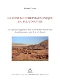 Pierre Tallet - La zone minière pharaonique du Sud-Sinaï - Volume 3, Les expéditions égyptiennes dans la zone minière du Sud-Sinaï du prédynastique à la fin de la XXe dynastie.