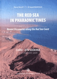 Pierre Tallet et El-Sayed Mahfouz - The Red Sea in Pharaonic Times - Recent Discoveries along the Red Sea Coast.
