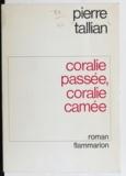 Pierre Tallian - Coralie passée, Coralie camée.