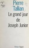 Pierre Tallian - Le grand jour de Joseph Junior.