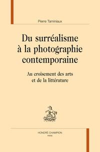 Pierre Taminiaux - Du surréalisme à la photographie contemporaine - Au croisement des arts et de la littérature.