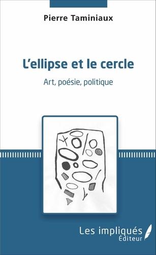 Pierre Taminiaux - L'ellipse et le cercle - Art, poésie, politique.