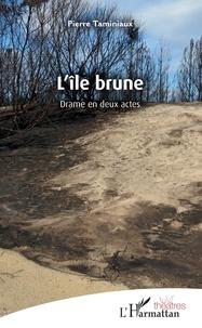 Pierre Taminiaux - L'île brune - Drame en deux actes.