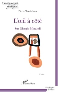 Pierre Taminiaux - L'oeil à côté - Sur Giorgio Morandi.