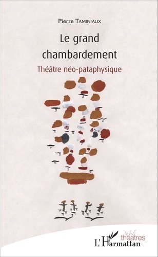 Pierre Taminiaux - Le grand chambardement - Théâtre néo-pataphysique.