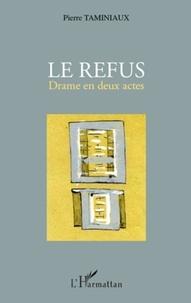 Pierre Taminiaux - Le refus - Drame en deux actes.
