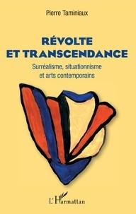 Pierre Taminiaux - Révolte et transcendance - Surréalisme, situationnisme et arts contemporains.