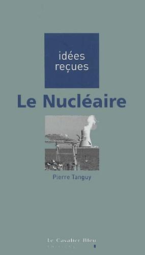 Pierre Tanguy - Le nucléaire.
