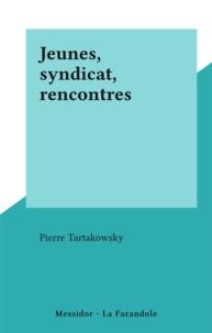 Pierre Tartakowsky - Jeunes, syndicat, rencontres.