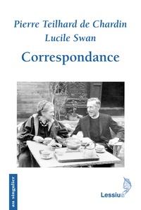 Pierre Teilhard de Chardin et Lucile Swan - Correspondance.