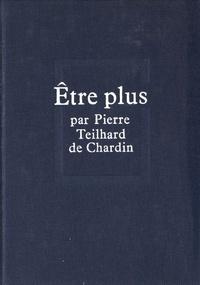 Pierre Teilhard de Chardin - Etre plus.