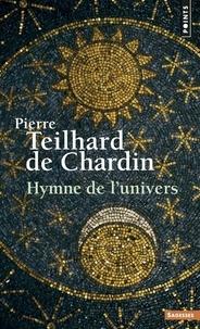 Pierre Teilhard de Chardin - Hymne de l'univers.