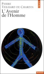 Pierre Teilhard de Chardin - L'avenir de l'homme.