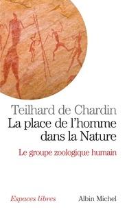 Pierre Teilhard de Chardin et Pierre Teilhard de Chardin - La Place de l'homme dans la nature - Le Groupe zoologique humain.