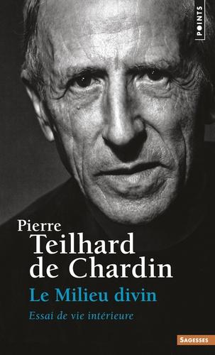 Pierre Teilhard de Chardin - Le milieu divin - Essai de vie intérieure.