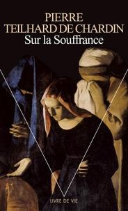 Pierre Teilhard de Chardin - Sur la souffrance.