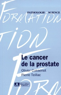 Pierre Teillac et Olivier Cussenot - Le cancer de la prostate.