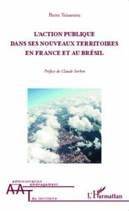 Pierre Teisserenc - L'action publique dans ses nouveaux territoires en France et au Brésil.