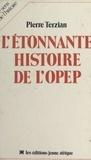 Pierre Terzian - L'Étonnante histoire de l'OPEP.