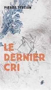 Pierre Terzian - Le dernier cri.