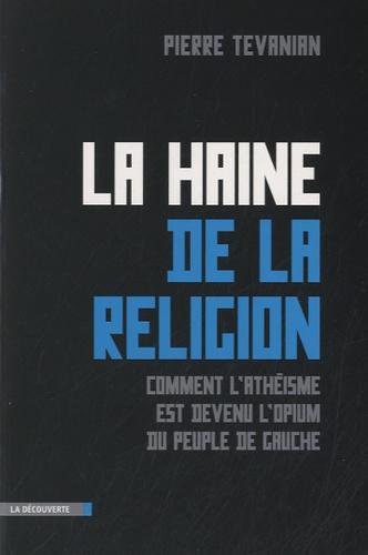 La haine de la religion. Comment l'athéisme est devenu l'opium du peuple de gauche