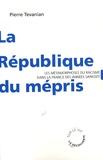 Pierre Tévanian - La République du mépris - Les métamorphoses du racisme dans la France des années Sarkozy.