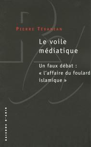 """Pierre Tévanian - Le voile médiatique - Un faux débat : """"l'affaire du foulard islamique""""."""