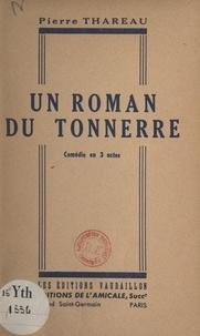 Pierre Thareau - Un roman du tonnerre - Comédie en 3 actes.