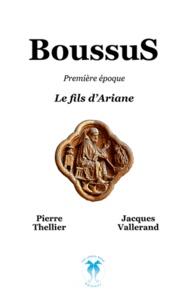 Pierre Thellier et Jacques Vallerand - Boussus - Première époque : Le fils d'Ariane.
