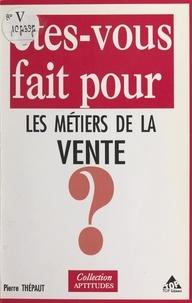 Pierre Thépaut - Êtes-vous fait pour les métiers de la vente ?.