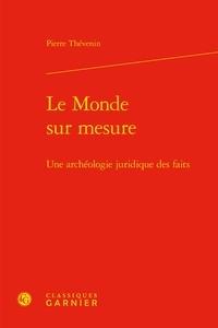Pierre Thévenin - Le monde sur mesure - Une archéologie juridique des faits.