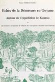 Pierre Thibaudault et Marcel Ducoin-Duredon - Échec de la démesure en Guyane autour de l'expédition de Kourou - Ou Une tentative européenne de réforme des conceptions coloniales.