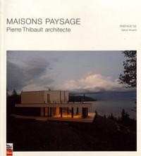 Pierre Thibault - Maisons paysage - Pierre Thibault architecte.