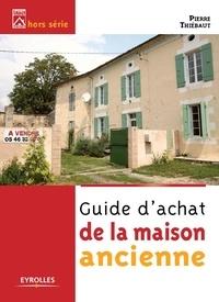 Pierre Thiébaut - Guide d'achat de la maison ancienne.