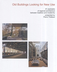 Pierre Thiébaut - Old Buildings Looking for New Use - 61 Examples of Regional Architecture Between Tradition and Modernity, édition en langue anglaise.